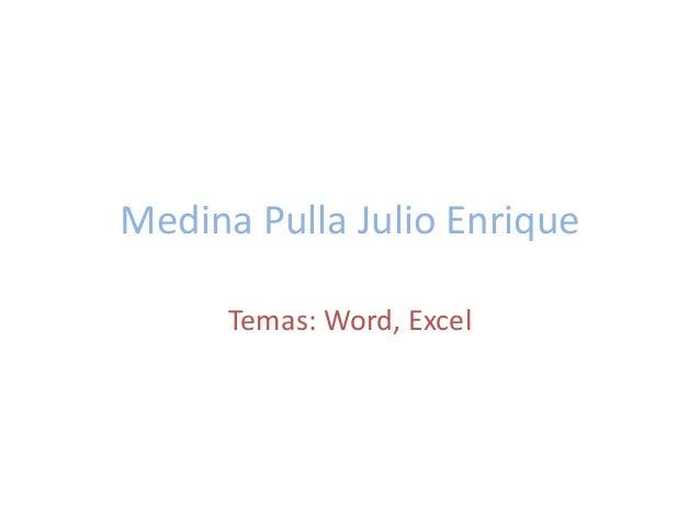 Medina Pulla Julio Enrique Temas: Word, Excel