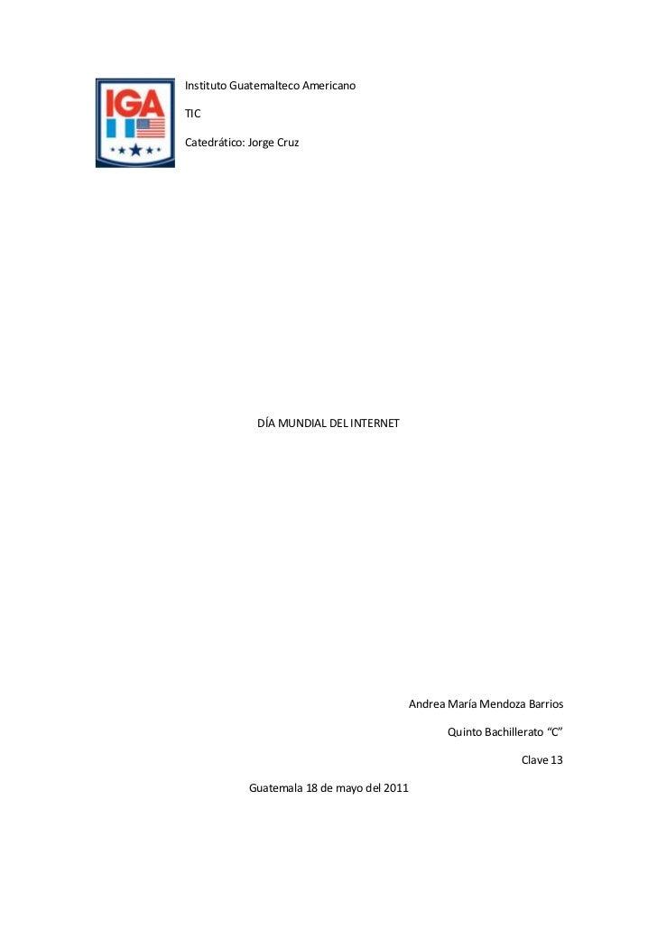 lefttopInstituto Guatemalteco Americano                                 <br />TIC<br />Catedrático: Jorge Cruz<br />DÍA MU...