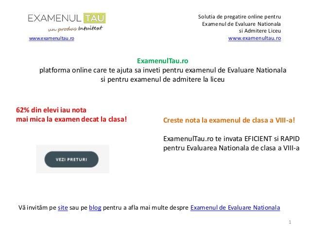 Solutia de pregatire online pentru Examenul de Evaluare Nationala si Admitere Liceu www.examenultau.ro 1 www.examenultau.r...