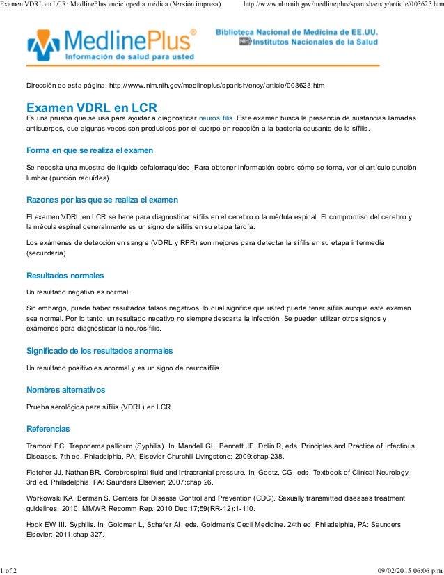 Dirección de esta página: http://www.nlm.nih.gov/medlineplus/spanish/ency/article/003623.htm Examen VDRL en LCR Es una pru...