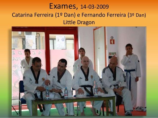 Exames, 14-03-2009 Catarina Ferreira (1º Dan) e Fernando Ferreira (3º Dan) Little Dragon