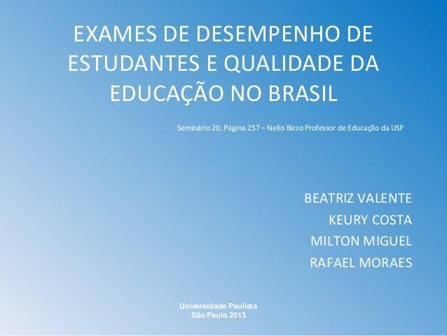 EXAMES DE DESEMPENHO DE ESTUDANTES E QUALIDADE DA EDUCAÇÃO NO BRASIL Seminário 20, Página 257 – Nelio Bizzo Professor de E...