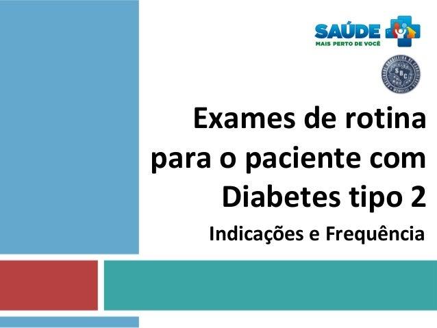 Exames de rotina para o paciente com Diabetes tipo 2 Indicações e Frequência