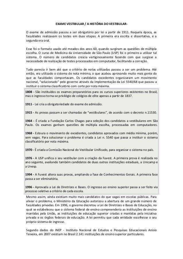EXAME VESTIBULAR / A HISTÓRIA DO VESTIBULAR- O exame de admissão passou a ser obrigatório por lei a partir de 1911. Naquel...
