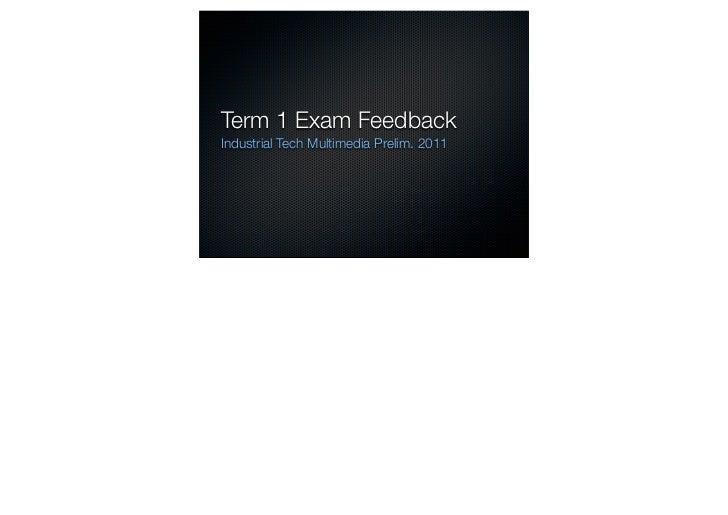 Term 1 Exam Feedback Industrial Tech Multimedia Prelim. 2011