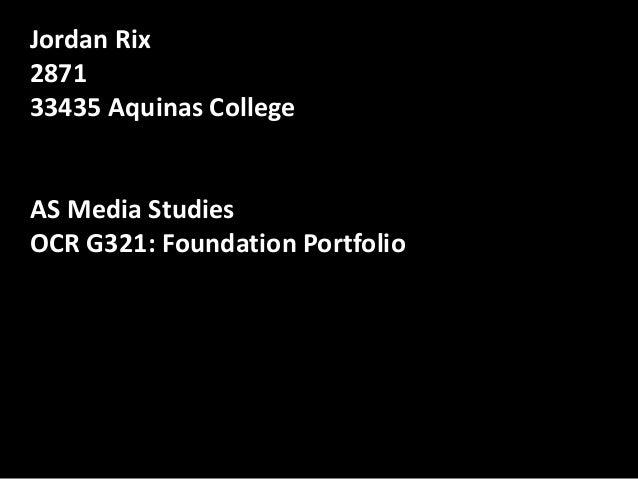 Jordan Rix 2871 33435 Aquinas College AS Media Studies OCR G321: Foundation Portfolio