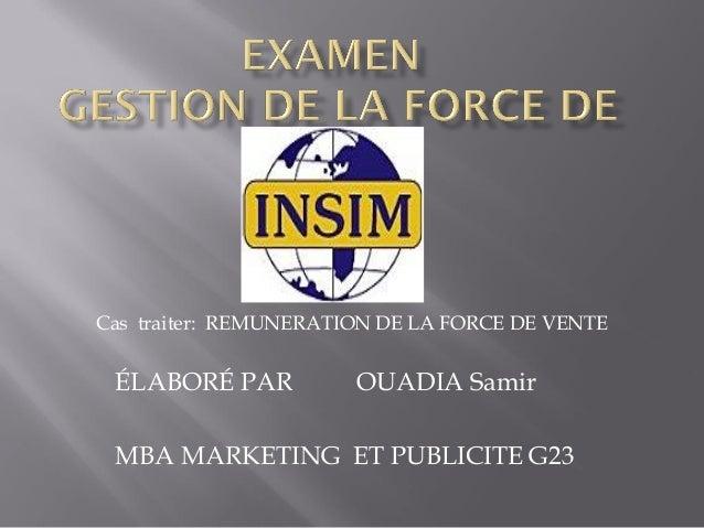 ÉLABORÉ PAR OUADIA Samir MBA MARKETING ET PUBLICITE G23 Cas traiter: REMUNERATION DE LA FORCE DE VENTE