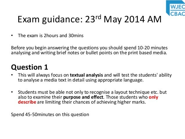 Exam guidance: 23rd May 2014 AM • The exam is 2hours and 30mins Before you begin answering the questions you should spend ...