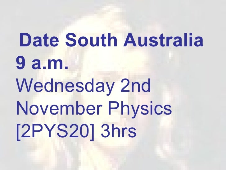 Date South Australia 9 a.m. Wednesday 2nd November Physics [2PYS20] 3hrs