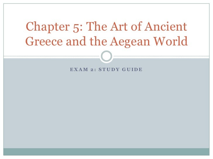 Chapter 5: The Art of AncientGreece and the Aegean World       EXAM 2: STUDY GUIDE
