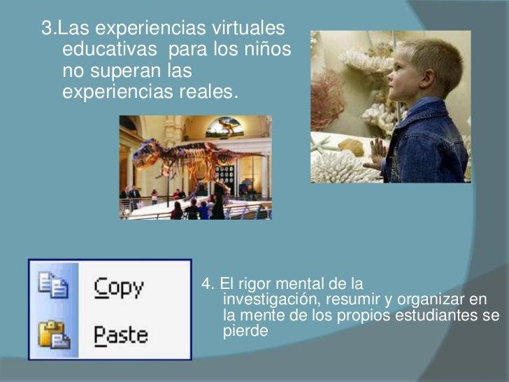 </li></li></ul><li>3.Las experiencias virtuales educativas  para los niños no superan las experiencias reales. <br /><br...