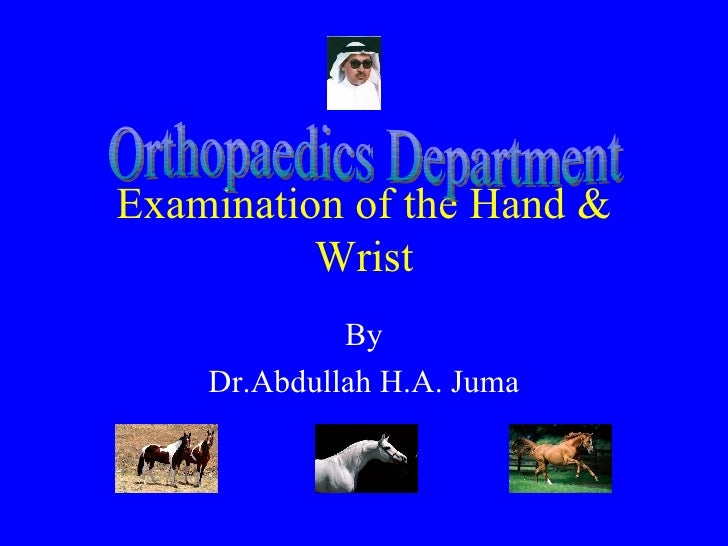 Examination of the Hand & Wrist By Dr.Abdullah H.A. Juma Orthopaedics Department