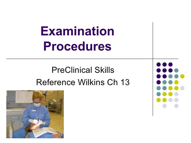 Examination Procedures PreClinical Skills Reference Wilkins Ch 13