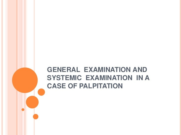 GENERAL EXAMINATION ANDSYSTEMIC EXAMINATION IN ACASE OF PALPITATION