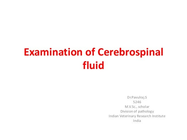 Examination of CerebrospinalfluidDr.Pavulraj.S5246M.V.Sc., scholarDivision of pathologyIndian Veterinary Research Institut...