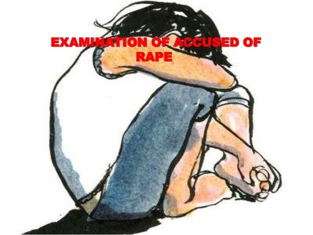 EXAMINATION OF ACCUSED OF           RAPE