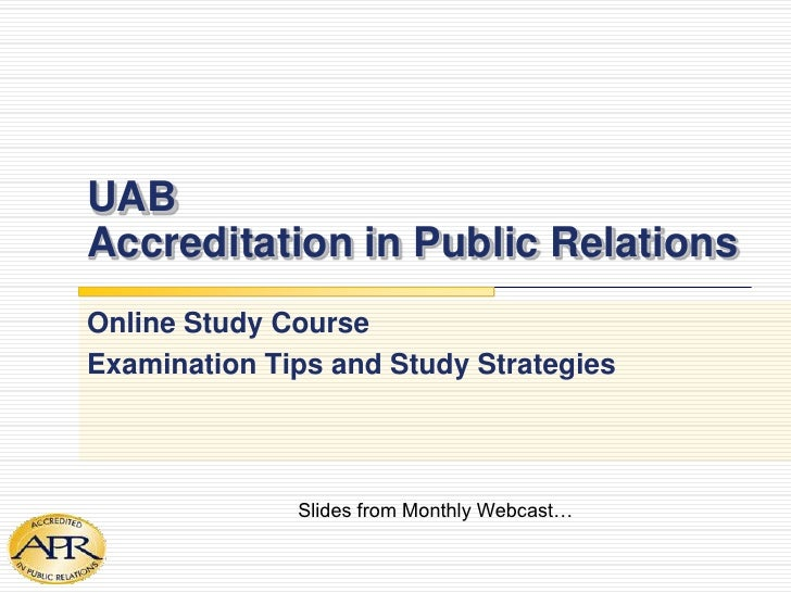 UABAccreditation in Public Relations<br />Online Study Course<br />Examination Tips and Study Strategies<br />Slides from ...