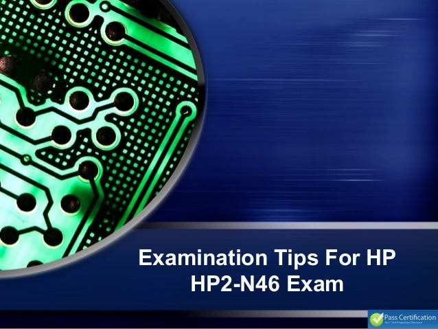 Examination Tips For HP HP2-N46 Exam