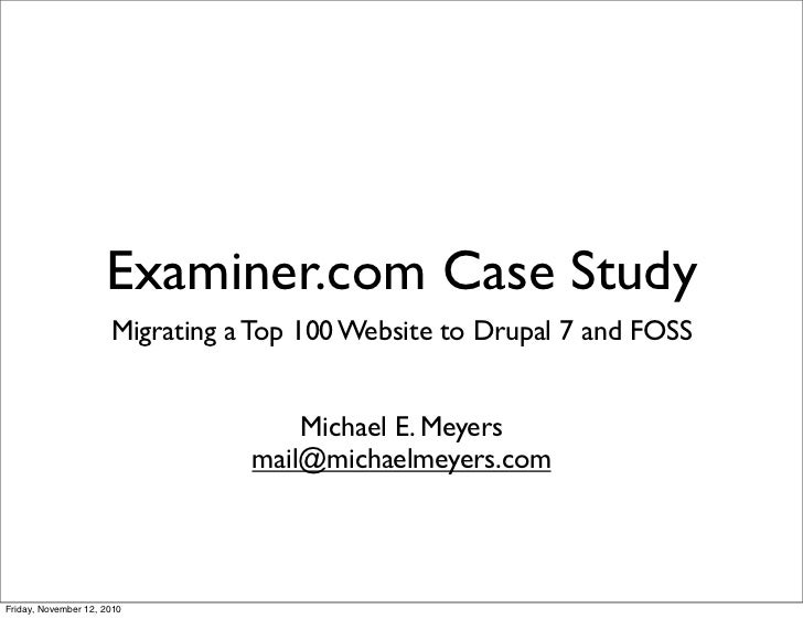 Examiner.com Case Study                       Migrating a Top 100 Website to Drupal 7 and FOSS                            ...