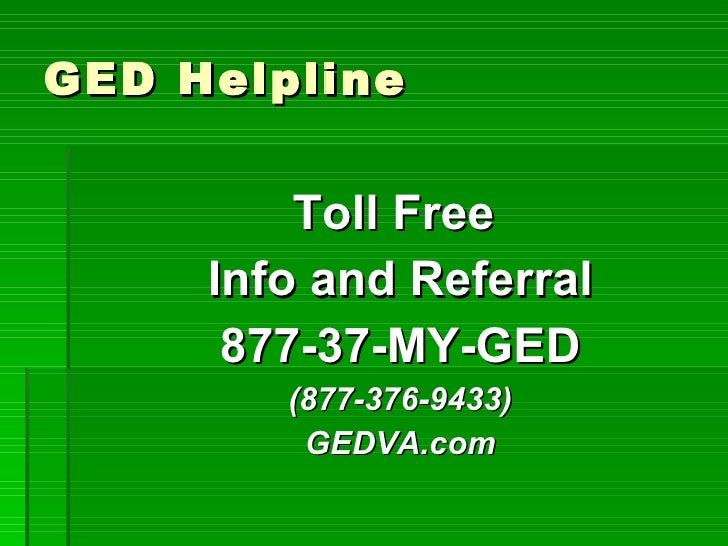 GED Helpline Toll Free  Info and Referral 877-37-MY-GED (877-376-9433) GEDVA.com and VALRC.org
