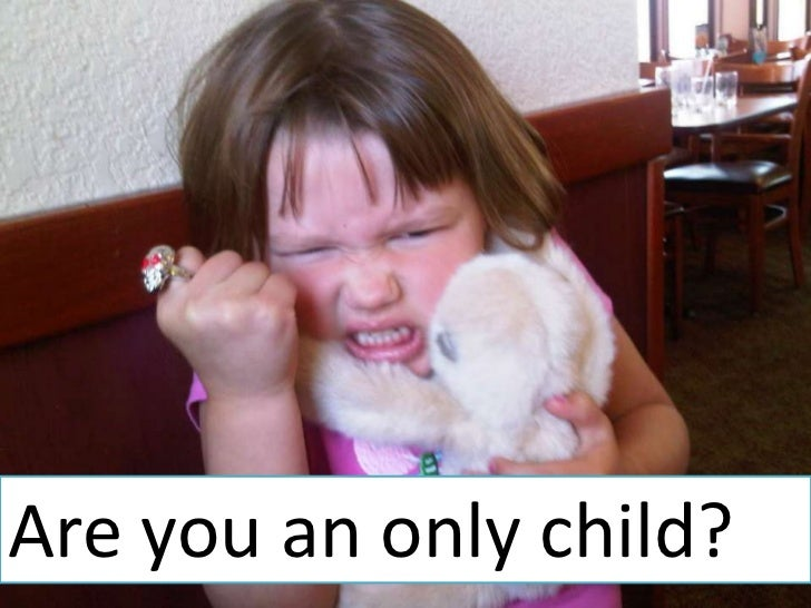 Are you an only child?