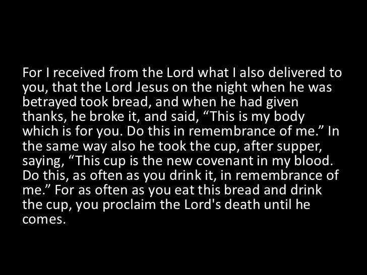 For I received from the Lord what I also delivered toyou, that the Lord Jesus on the night when he wasbetrayed took bread,...