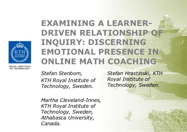 EXAMINING A LEARNER-DRIVEN RELATIONSHIP OFINQUIRY: DISCERNINGEMOTIONAL PRESENCE INONLINE MATH COACHINGStefan Stenbom,     ...