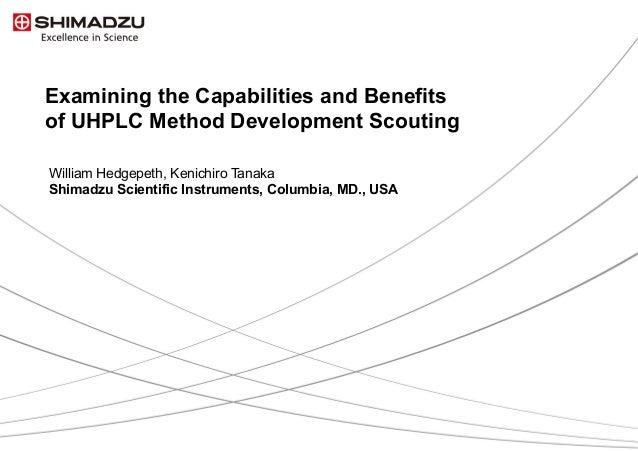 1 / 13 Examining the Capabilities and Benefits of UHPLC Method Development Scouting William Hedgepeth, Kenichiro Tanaka Sh...
