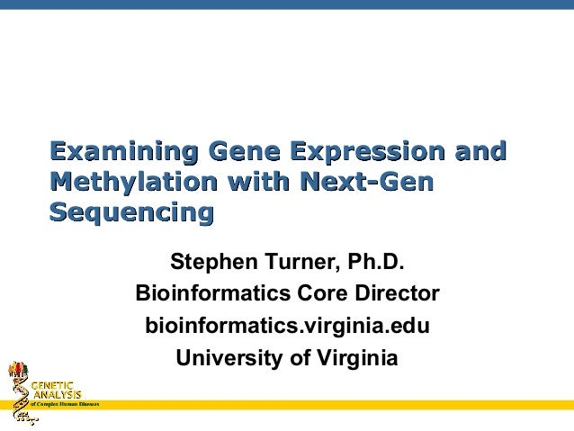 GENETIC ANALYSIS of Complex Human Diseases Examining Gene Expression and Methylation with Next-Gen Sequencing Stephen Turn...