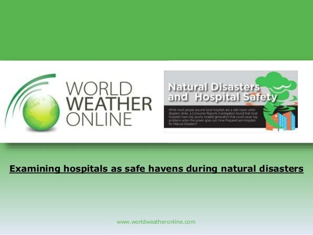 www.worldweatheronline.com Examining hospitals as safe havens during natural disasters