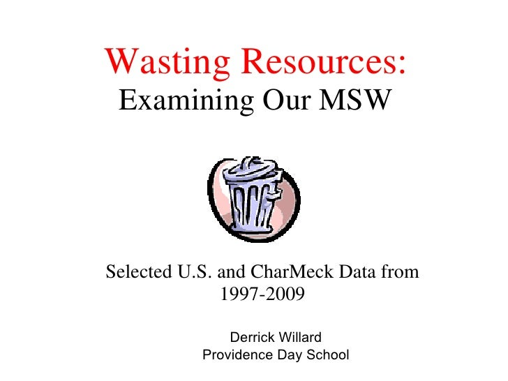 Wasting Resources: Examining Our MSW Selected U.S. and CharMeck Data from 1997-2009 Derrick Willard Providence Day School
