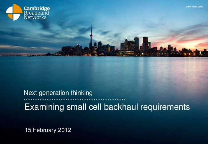 www.cbnl.comNext generation thinkingExamining small cell backhaul requirements15 February 2012