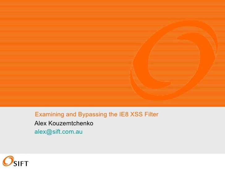 Examining and Bypassing the IE8 XSS Filter Alex Kouzemtchenko [email_address]