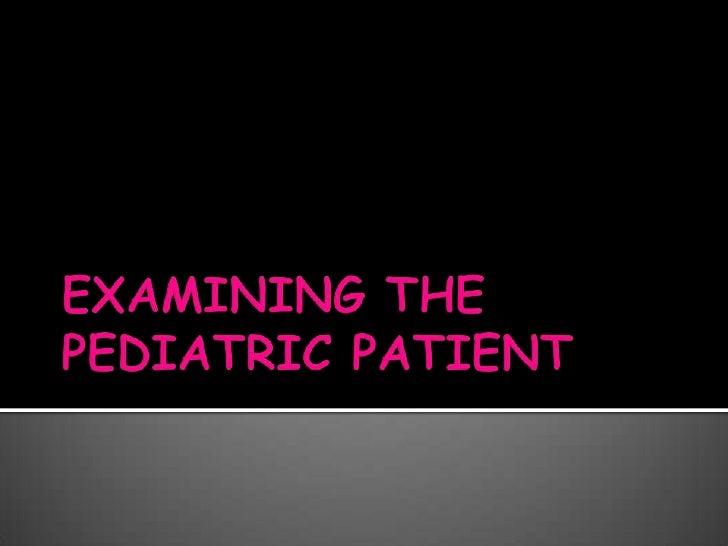 EXAMINING THE PEDIATRIC PATIENT<br />