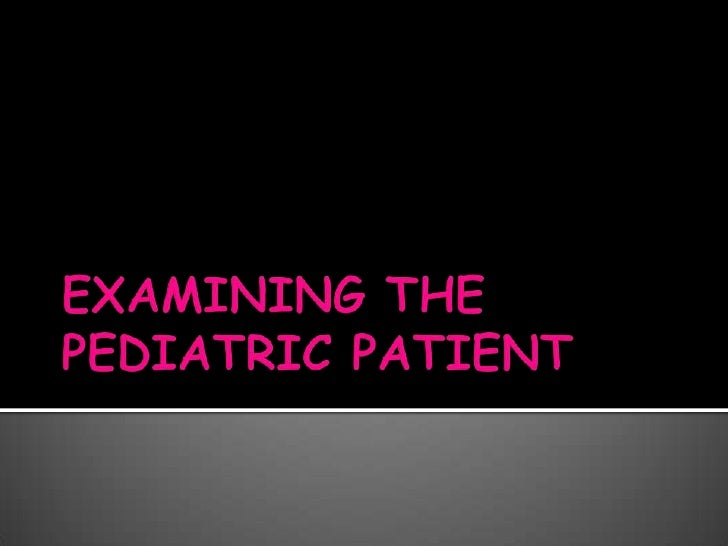 EXAMINING THE PEDIATRIC PATIENT<br />