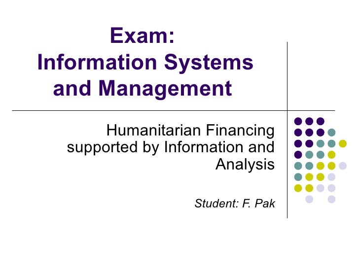 Exam:  Information Systems and Management  Humanitarian Financing supported by Information and Analysis Student: F. Pak