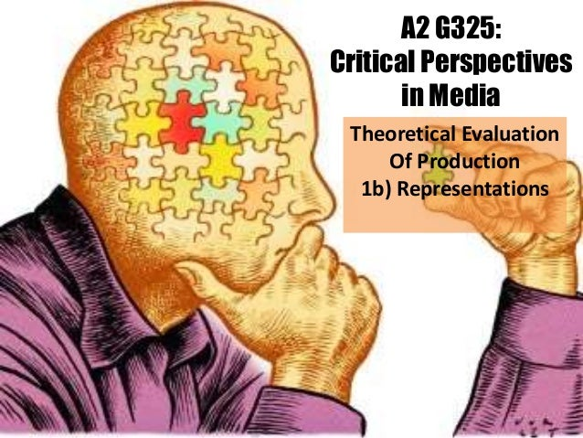 A2 G325: Critical Perspectives in Media Theoretical Evaluation Of Production 1b) Representations