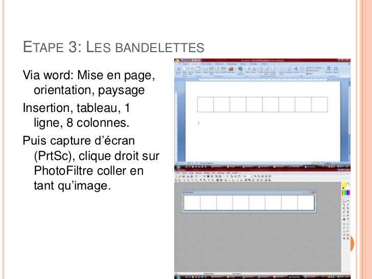 ETAPE 3: LES BANDELETTESVia word: Mise en page,  orientation, paysageInsertion, tableau, 1  ligne, 8 colonnes.Puis capture...