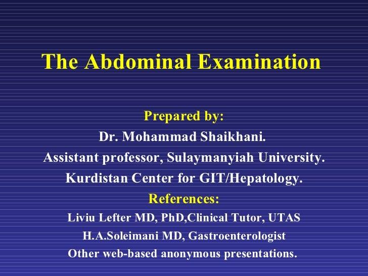 The Abdominal Examination Prepared by: Dr. Mohammad Shaikhani.  Assistant professor, Sulaymanyiah University. Kurdistan Ce...