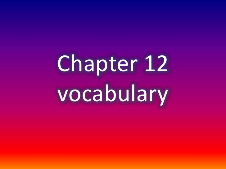Chapter 12 vocabulary<br />
