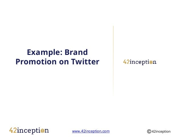 Example: BrandPromotion on Twitter             www.42inception.com