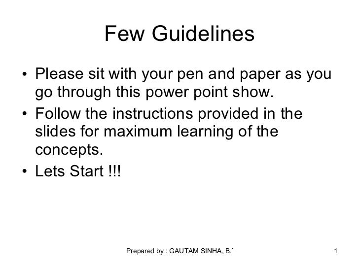 Few Guidelines <ul><li>Please sit with your pen and paper as you go through this power point show. </li></ul><ul><li>Follo...