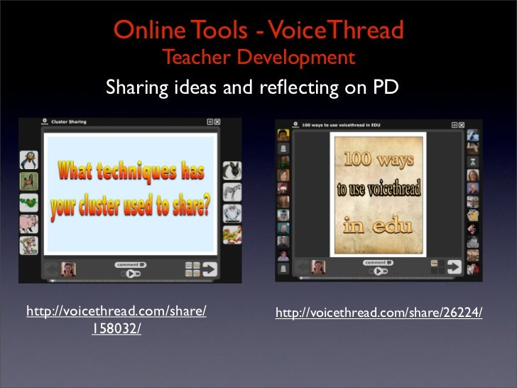 Online Tools - VoiceThread                   Teacher Development             Sharing ideas and reflecting on PD     http://...