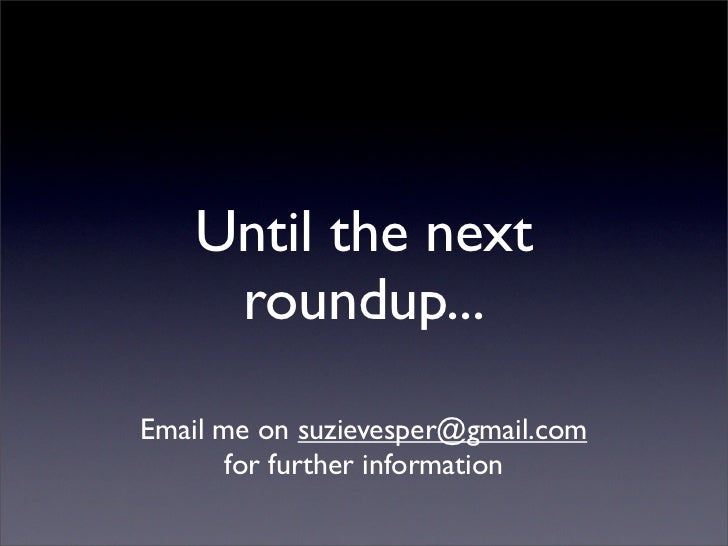 Until the next      roundup...  Email me on suzievesper@gmail.com        for further information