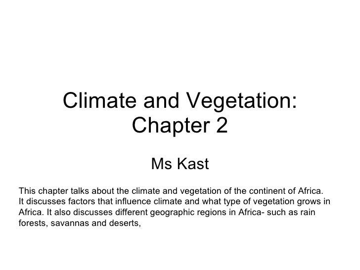 Climate and Vegetation: Chapter 2 Ms Kast This chapter talks about the climate and vegetation of the continent of Africa. ...