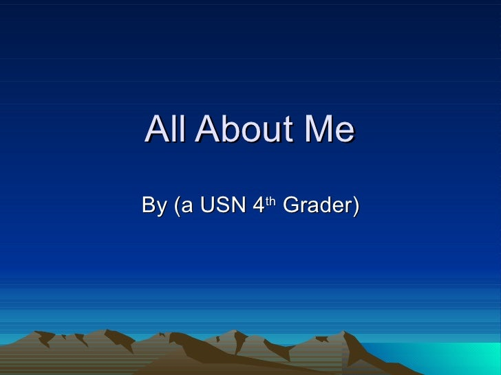 All About Me By (a USN 4 th  Grader)