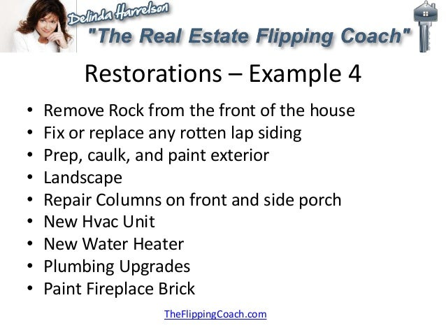 Restorations – Example 4 • Remove Rock from the front of the house • Fix or replace any rotten lap siding • Prep, caulk, a...
