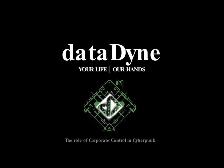 dataDyne YOUR LIFE | OUR HANDS The role of Corporate Control in Cyberpunk