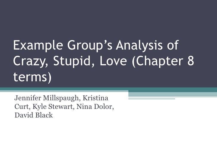 Example Group's Analysis ofCrazy, Stupid, Love (Chapter 8terms)Jennifer Millspaugh, KristinaCurt, Kyle Stewart, Nina Dolor...