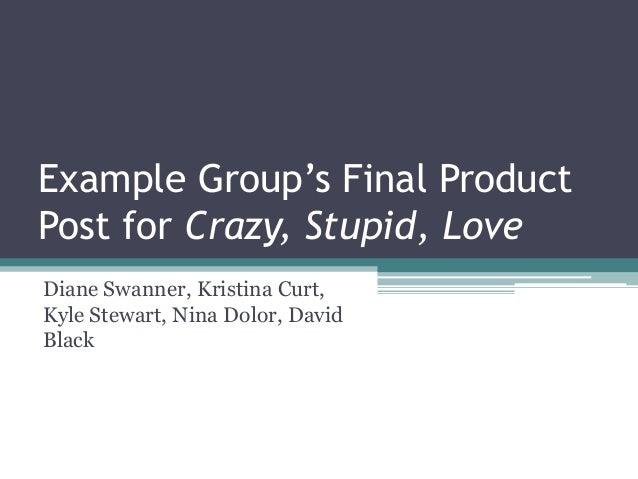Example Group's Final ProductPost for Crazy, Stupid, LoveDiane Swanner, Kristina Curt,Kyle Stewart, Nina Dolor, DavidBlack